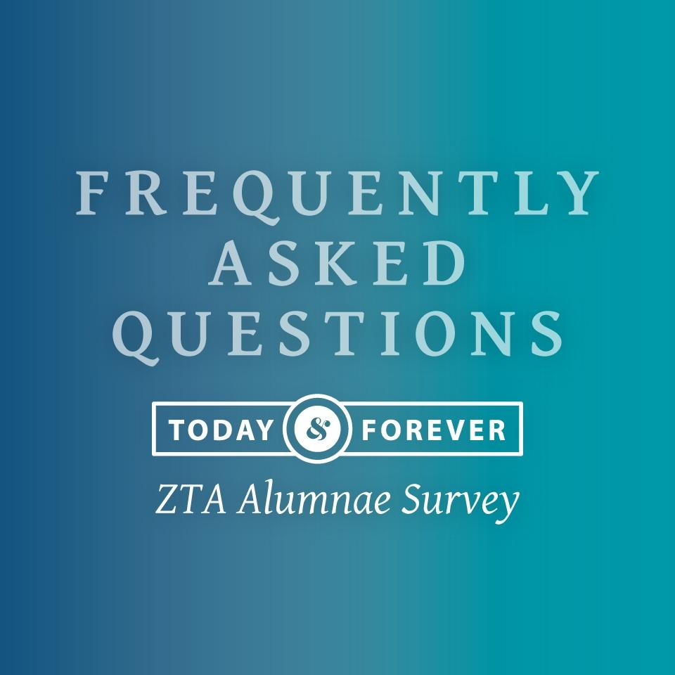 ZTA alumnae survey FAQs