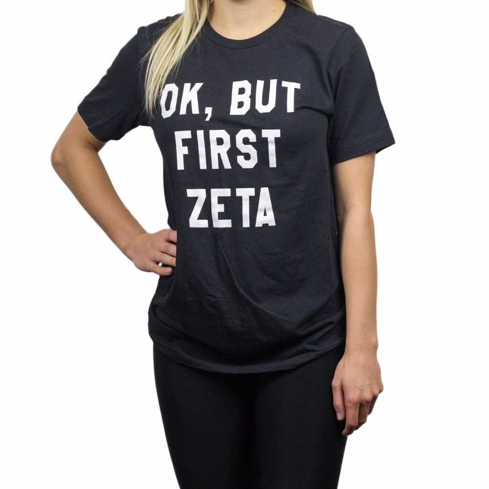 Ok, But First ZETA Tee