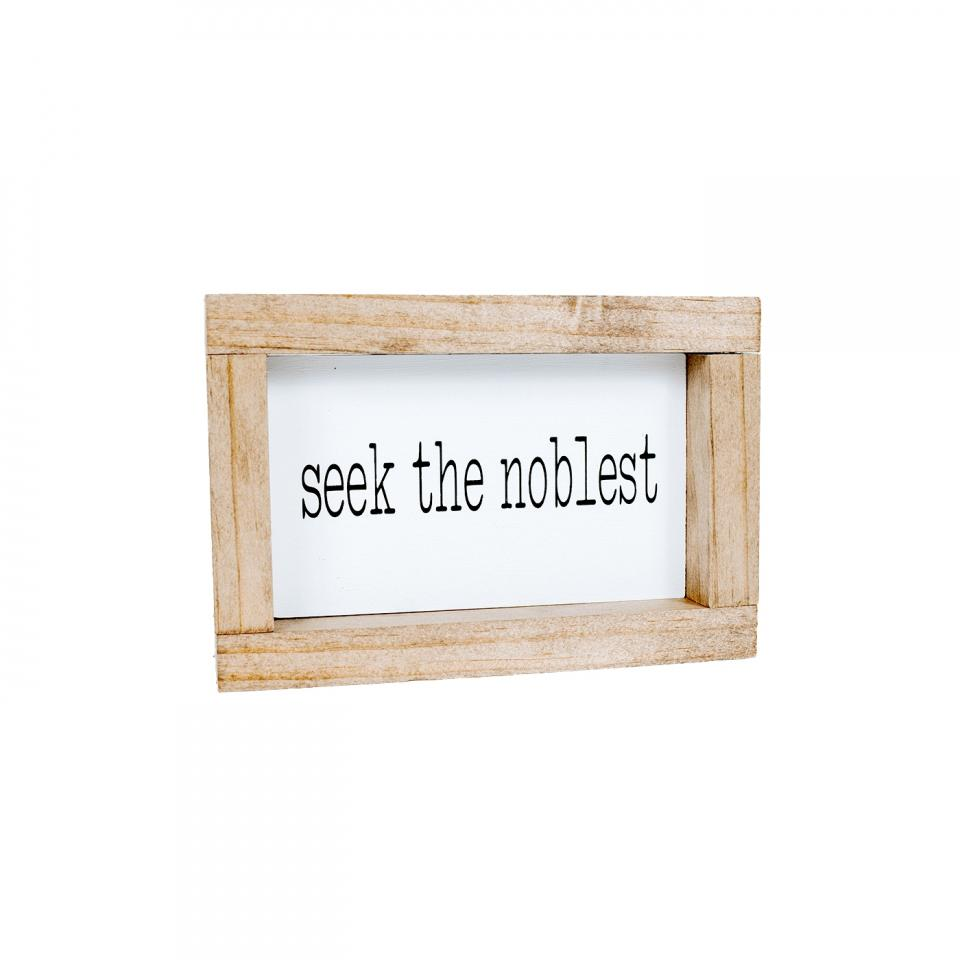 """Seek the Noblest"" Wood Sign"